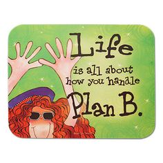 Plan B Mouse Pad No matter what your workday might bring, you can still get a grin or giggle with this bright, inspirational and fun mouse pad.
