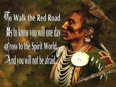 To walk the Red Road. It brought me so much inner peace. So much calm and strength. A'Ho