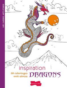 ♥ Collection Les cahiers anti-stress de l'éditeur Dessain et Tolra, Inspiration Dragons 50 coloriages anti-stress, est un recueil de…