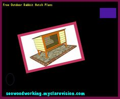 Free Outdoor Rabbit Hutch Plans 092222 - Woodworking Plans and Projects!