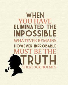 Khi bạn đã loại bỏ những điều không thể thì điều cuối cùng, dù khó tin đến đâu, cũng chính là sự thật.