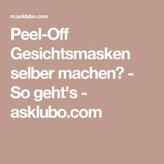 Peel-Off Gesichtsmasken selber machen? - So geht's - asklubo.com