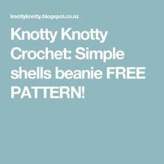 Knotty Knotty Crochet: Simple shells beanie FREE PATTERN!