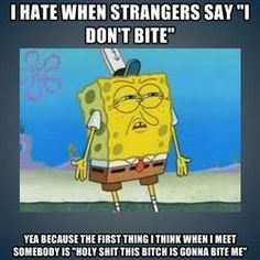I KNOW RIGHT. The heck stupid person what a horrible way to start our friendship just kidding I meant acquaintanceship. Ew ok I'm rambling