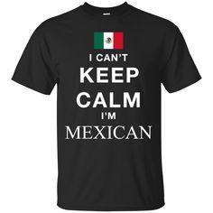 Mexico Shirts Can't Keep Calm I'm a Mexican T-shirts Hoodies Sweatshirts