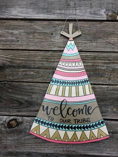 Welcome to Our Tribe Teepee Door Hanger  Tee Pee  love my