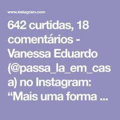 """642 curtidas, 18 comentários - Vanessa Eduardo (@passa_la_em_casa) no Instagram: """"Mais uma forma de ter a emenda perfeita e início de ponto perfeito😍 . . . By @orgumelis . . .…"""""""