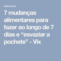 """7 mudanças alimentares para fazer ao longo de 7 dias e """"esvaziar a pochete"""" - Vix"""