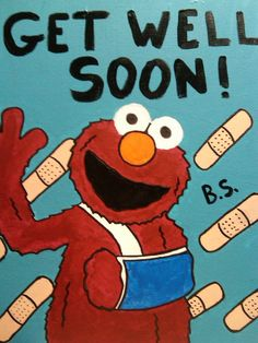 an elmo get well soon painting. elmo get well soon Get Well Messages, Get Well Wishes, Get Well Cards, E Greetings, Birthday Greetings, Birthday Wishes, Get Well Soon Funny, Get Well Soon Quotes, Verses For Cards