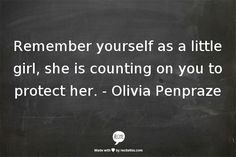 Remember yourself as a little girl, she is counting on you to protect her.