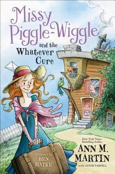 Missy Piggle-Wiggle and the Whatever Cure by Ann M. Martin — Reviews, Discussion, Bookclubs, Lists