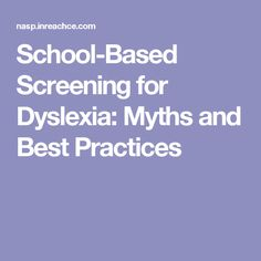 School-Based Screening for Dyslexia: Myths and Best Practices