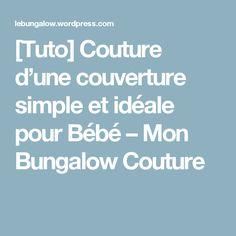 [Tuto] Couture d'une couverture simple et idéale pour Bébé – Mon Bungalow Couture