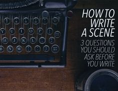 Wondering how to write a scene? These questions will help you identify your character's goals and the conflict in their way.