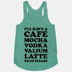$30.00  -      Cafe Mocha Vodka Valium Latte | HUMAN | T-Shirts, Tanks, Sweatshirts and Hoodies
