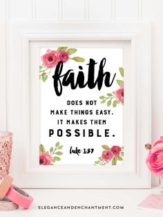 Faith does not make things easy. It makes them possible. // Free Printable Motivational Quote from Elegance and Enchantment // Easy decor for your home, office, studio or classroom!