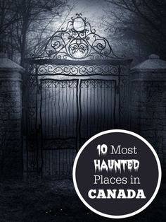 10 Most Haunted Places in Canada - If you're looking for a scare in Canada, look no further than this list.