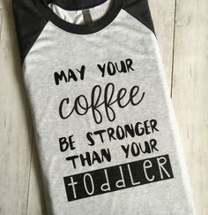 custom may your coffee be stronger than your toddler shirts are available at Boardman Printing