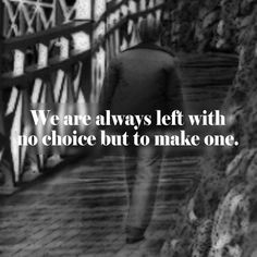 We are always left with no choice but to make one