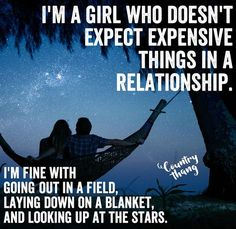 'm a girl who doesn't expect expensive things in a relationship. I'm fine with going out in a field, laying down on a blanket, and looking up at the stars. #countryquotes #countrycouples #countrylife #countrystyle #redneckcouples #countrysayings #countrylove #countrymusicbuddy Country Couples Quotes, Cute Couple Quotes, Star Quotes, Fact Quotes, Life Quotes, Cute N Country, Country Life, Country Music News, Love Dating