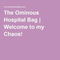 The Ominous Hospital Bag-  What & What Not to pack by One Mom's Chaos!