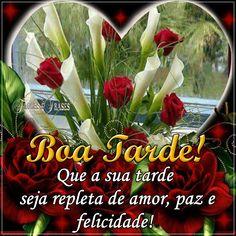 Boa tarde! Que a sua tarde seja repleta de  amor , paz e felicidade! Frases, mensagens, Bom dia,boa tarde,boa noite