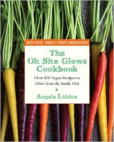 The Oh She Glows Cookbook: Over 100 Vegan Recipes to Glow from the Inside Out: Angela Liddon: 9781583335277: Amazon.com: Books