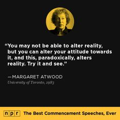 Margaret Atwood, 1983. From NPR's The Best Commencement Speeches, Ever.