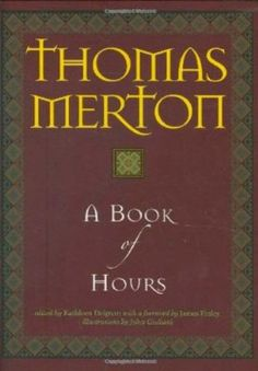 """Thomas Merton's """"A Book of Hours"""" allows for a slice of monastic contemplation in the midst of hectic modern life, with psalms, prayers, readings, and reflections. American Catholic, Books To Read, My Books, Thomas Merton, Catholic Books, Book Of Hours, Daily Prayer, Meaning Of Life, Psalms"""