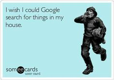 I wish I could #Google search for things in my house...