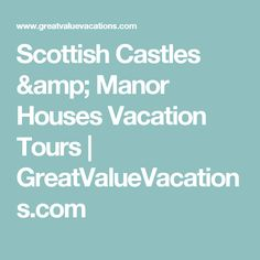 Scottish Castles & Manor Houses Vacation Tours | GreatValueVacations.com