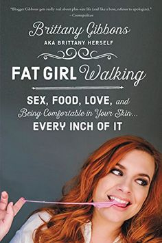 Fat Girl Walking: Sex, Food, Love, and Being Comfortable in Your Skin…Every Inch of It by Brittany Gibbons