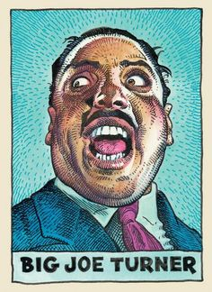 Big Joe Turner, a.k.a. Joseph Vernon Turner Jr. (May 18, 1911-November 24 1985). Instrument: vocals. Turner's voice was so big he could rock a gin joint without a mic.