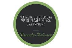"""""""La moda debe ser una vía de escape, nunca una prisión"""". Alexander McQueen."""