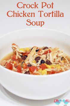 A delicious recipe for Crock Pot Chicken Tortilla soup!