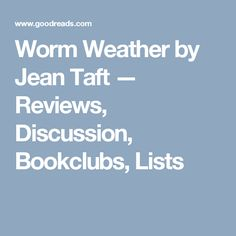 Worm Weather by Jean Taft — Reviews, Discussion, Bookclubs, Lists