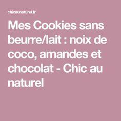 Mes Cookies sans beurre/lait : noix de coco, amandes et chocolat - Chic au naturel