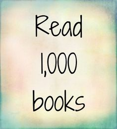 Read 1,000 books...pretty sure I am almost there lol. I'll start counting this year