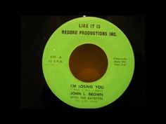 john l brown & rayettes i'm losing you like it is record productions inc - YouTube
