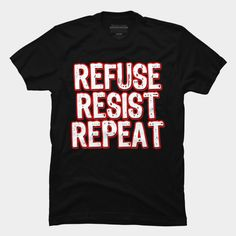 Refuse Resist Repeat Cool Revolution Protest T-Shirt  by Scar Design.  #tshirt #shirt #tees #art #style #fashion #gifts #giftsforhim #giftsforher  #amazon #trendy #trending  #design #tshirts #badass #rally #march #typographic #resist #scardesign #refuseresistrepeatshirt #cool #revolution #protest #protester  #onlineshopping #39;s #refuseresistrepeat #bikershirt #biker #family #kids #awesome #amazontshirt #merchbyamazon #biker #rock #red #black #grunge  #clothing #rebel #pinterest #shopping