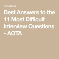 Best Answers to the 11 Most Difficult Interview Questions - AOTA Difficult Interview Questions, Management Interview Questions, School Interview Questions, Group Interview, Interview Advice, Interview Questions And Answers, Time Management Tips, Physical Therapy School, Occupational Therapy