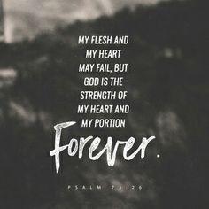 Podrán desfallecer mi cuerpo y mi espíritu, pero Dios fortalece mi corazón; él es mi herencia eterna. Sal 73:26 NVI http://bible.com/128/psa.73.26.NVI
