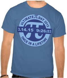 Pi Day t-shirt 2015 ultimate Pi Day. It happens only once in a century (lifetime for most), 3.14.15 9:26:53. Geek joy! #PiDay2015 #UltimatePiDay #3.14.15 #9:26:53