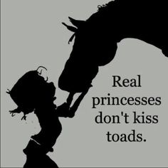 Real princesses don't kiss toads.