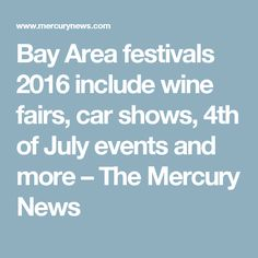 Bay Area festivals 2016 include wine fairs, car shows, 4th of July events and more – The Mercury News