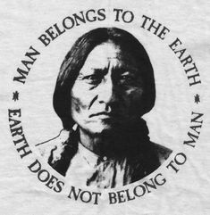 """Man belongs to the earth; Earth does not belong to man."" Lakota Hunkpapa Chief Sitting Bull(Tatonka-I-Yatanka) Native American Wisdom, Native American History, American Indians, Native American Tattoos, American Symbols, American Women, Jefe Seattle, Shining Tears, Chief Seattle"