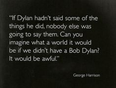 People I Love. George Harrison on Bob Dylan.