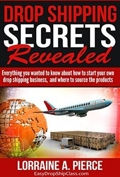 Drop Shipping Secrets Revealed: Everything You Wanted to Know about Starting Your Drop Shipping Business, and Where to Source the Products by Lorraine Pierce, http://smile.amazon.com/dp/B00MSH2JWA/ref=cm_sw_r_pi_dp_R9G-tb0X34GSR