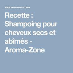 Recette : Shampoing pour cheveux secs et abîmés - Aroma-Zone