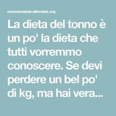 La dieta del tonno è un po' la dieta che tutti vorremmo conoscere. Se devi perdere un bel po' di kg, ma hai veramente pochissimi giorni a disposizione non Week Detox Diet, Detox Diet For Weight Loss, Detox Diet Recipes, Liver Detox Diet, Detox Diet Plan, Detox Foods, Cleanse Diet, Stomach Cleanse, 1200 Calories